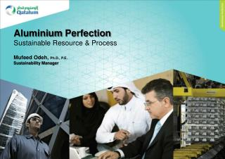 Aluminium  Perfection Sustainable  Resource  & Process Mufeed Odeh,  Ph.D., P.E.