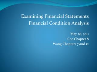 Examining Financial Statements Financial Condition Analysis May 28, 2011 Coe Chapter 8