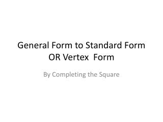 General Form to  Standard Form OR Vertex   Form