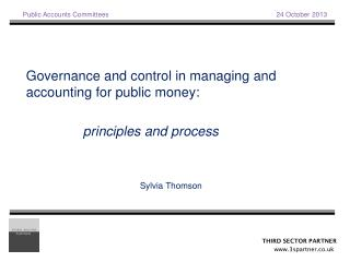 Governance and control in managing and accounting for public money:    principles and process