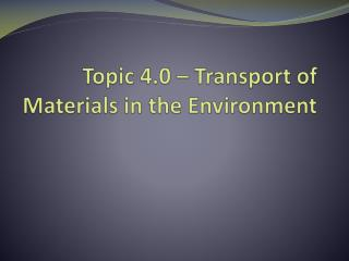 Topic 4.0 – Transport of Materials in the Environment