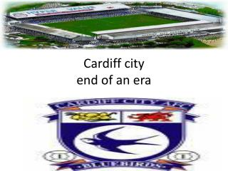 Cardiff city end of an era