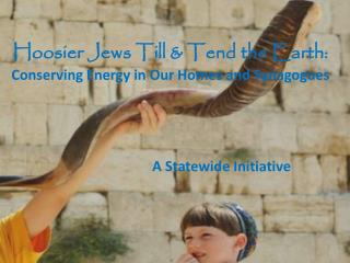 Hoosier Jews Till & Tend the Earth:  Conserving  Energy in Our Homes and Synagogues