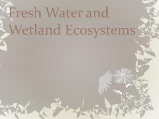 Fresh Water and Wetland Ecosystems