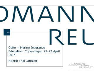 Cefor  – Marine Insurance Education, Copenhagen 22-23 April 2014 Henrik Thal Jantzen