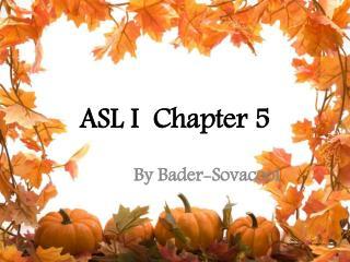 ASL I  Chapter 5