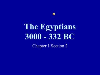 The Egyptians  3000 - 332 BC