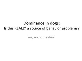Dominance in dogs: Is this REALLY a source of behavior problems?