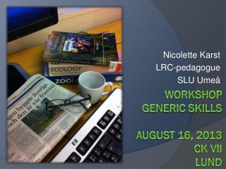 Workshop  generic skills august 16, 2013 CK VII Lund