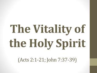 The Vitality of the Holy Spirit (Acts 2:1-21; John 7:37-39)
