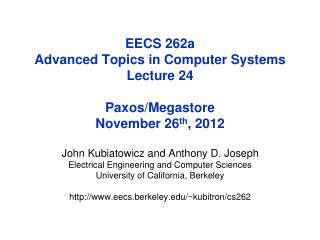 EECS 262a  Advanced Topics in Computer Systems Lecture 24 Paxos/Megastore November  26 th ,  2012
