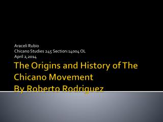 The Origins and History of The Chicano Movement  By Roberto Rodriguez