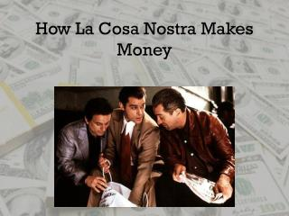 How La  Cosa  Nostra Makes  M oney