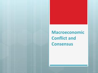 Macroeconomic Conflict and Consensus