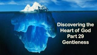 Discovering the Heart of God Part 29 Gentleness