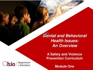 Mental and Behavioral Health Issues:  An  Overview  A  Safety and Violence  Prevention  Curriculum