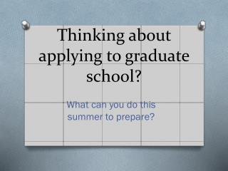 Thinking about applying to graduate school?