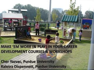 MAKE 'EM WORK (& PLAY) IN YOUR CAREER DEVELOPMENT COURSES & WORKSHOPS