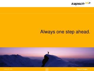 Always one step ahead.