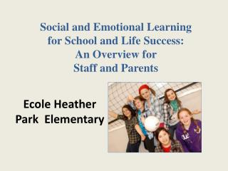 Social and Emotional Learning  for School and Life Success: An Overview for  S taff and Parents