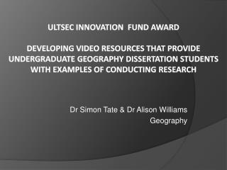 Dr Simon Tate & Dr Alison Williams Geography