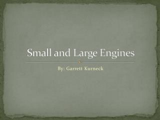 Small and Large Engines