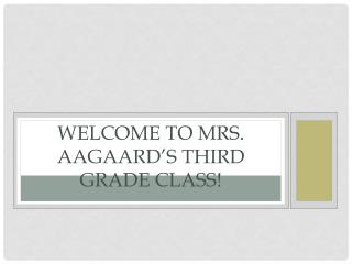 Welcome to Mrs.  Aagaard's  third grade class!