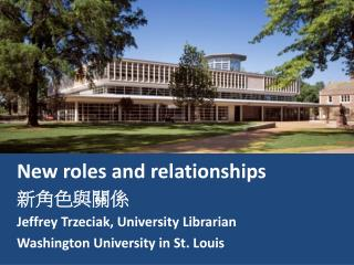 New roles and relationships 新角色 與 關係 Jeffrey Trzeciak, University Librarian