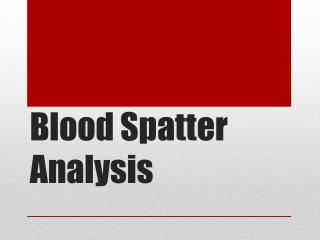 Blood Spatter Analysis