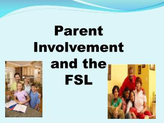 Parent Involvement a nd the  FSL