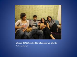 We are REALLY excited to talk paper vs. plastic!