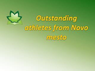 Outstanding  athletes  from  Novo mesto