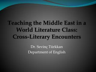 Teaching the Middle East in a World Literature Class: Cross-Literary Encounters