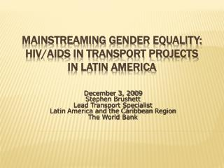 MAINSTREAMING  GENDER  EQUALITY: HIV/AIDS in TRANSPORT PROJECTS IN LATIN AMERICA