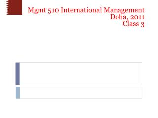 Mgmt 510 International Management Doha, 2011 Class 3