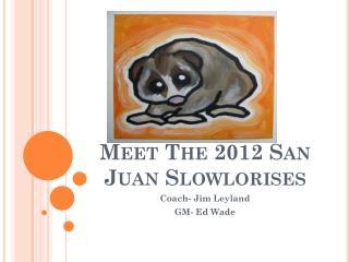 Meet The 2012 San Juan  Slowlorises