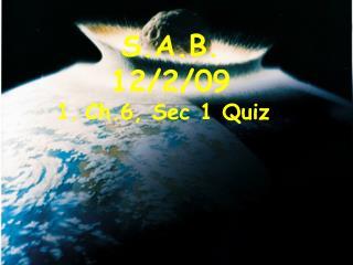 S.A.B. 12/2/09 Ch.6, Sec 1 Quiz