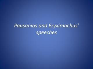 Pausanias and Eryximachus� speeches