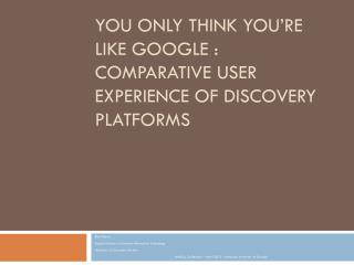 You  Only Think You're Like Google :  Comparative  User Experience of Discovery Platforms