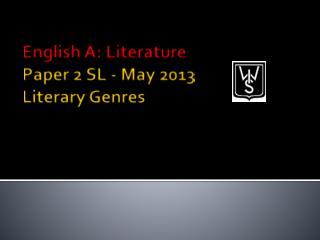 English A: Literature Paper  2  SL - May  2013 Literary Genres