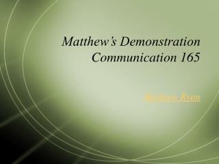 Matthew s Demonstration Communication 165