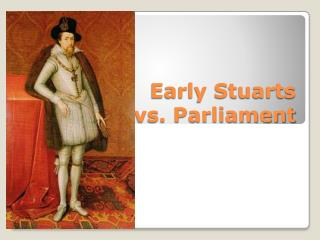 Early Stuarts  vs . Parliament