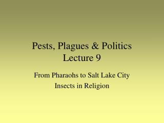 Pests, Plagues & Politics Lecture 9