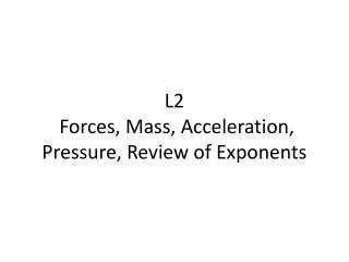 L2  Forces, Mass, Acceleration, Pressure, Review of Exponents