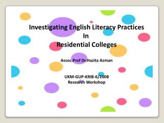 Investigating English Literacy Practices In  Residential Colleges Assoc.Prof Dr.Hazita Azman