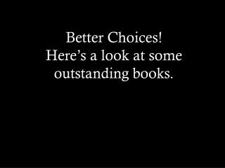 Better Choices! Here's a look at some outstanding books.