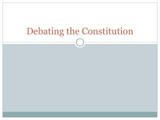 Debating the Constitution