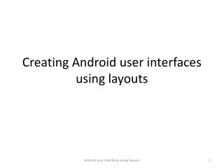 Creating Android user interfaces using layouts