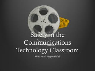 Safety in the Communications Technology Classroom