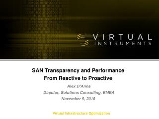 SAN Transparency and Performance From Reactive to Proactive Alex D'Anna